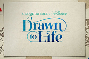 Drawn to Life — Cirque du Soleil® (Opening Spring 2020)